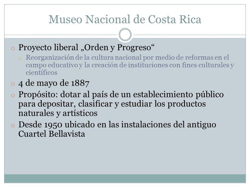 Museo Nacional de Costa Rica o Proyecto liberal Orden y Progreso o Reorganización de la cultura nacional por medio de reformas en el campo educativo y