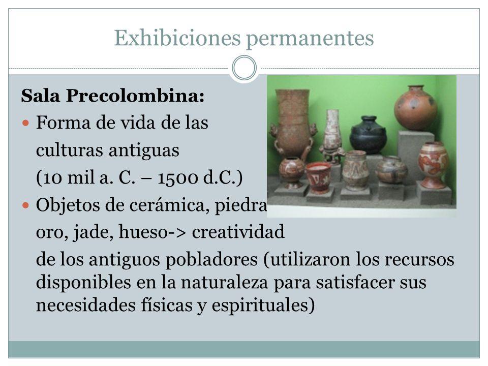 Exhibiciones permanentes Sala Precolombina: Forma de vida de las culturas antiguas (10 mil a. C. – 1500 d.C.) Objetos de cerámica, piedra, oro, jade,
