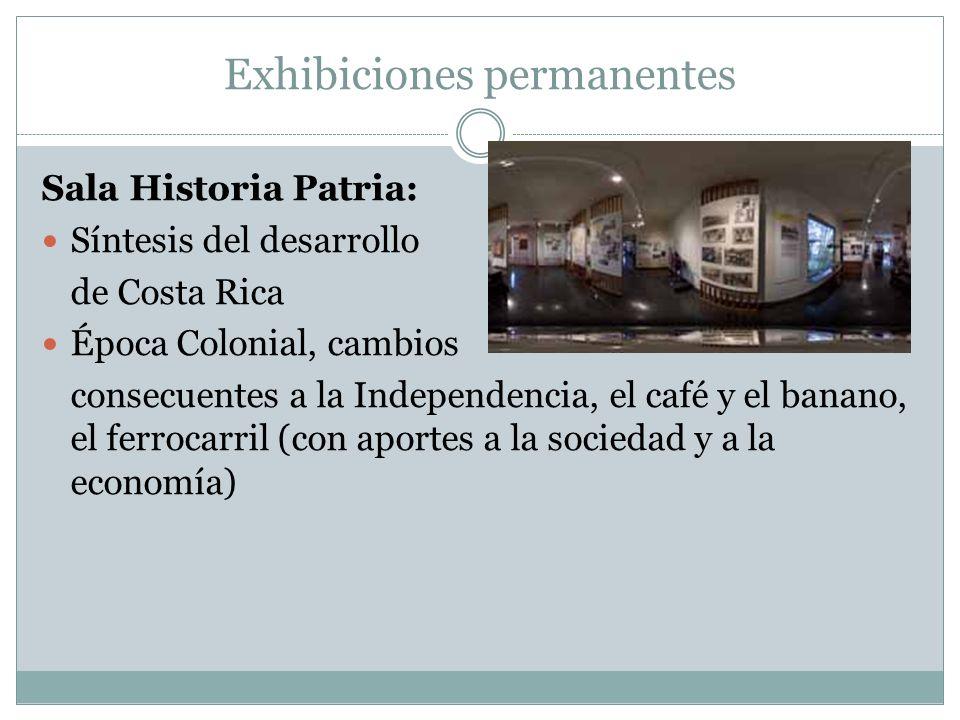 Exhibiciones permanentes Sala Historia Patria: Síntesis del desarrollo de Costa Rica Época Colonial, cambios consecuentes a la Independencia, el café