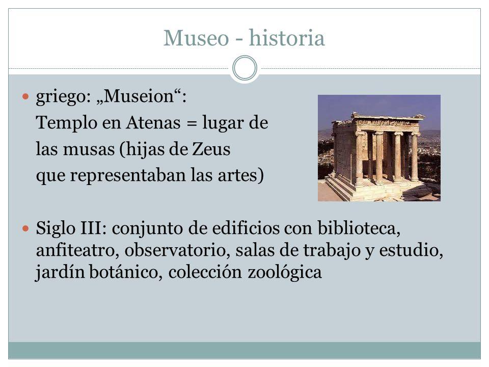 Museo - historia griego: Museion: Templo en Atenas = lugar de las musas (hijas de Zeus que representaban las artes) Siglo III: conjunto de edificios c
