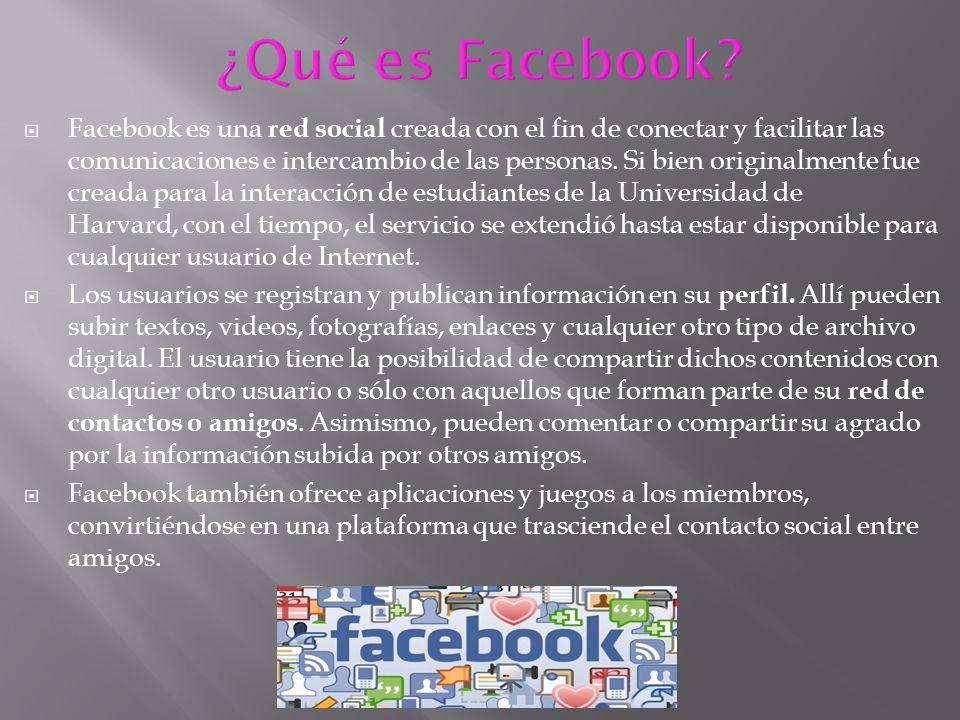 Facebook es una red social creada con el fin de conectar y facilitar las comunicaciones e intercambio de las personas.