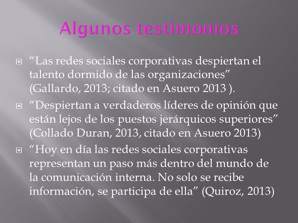 Las redes sociales corporativas despiertan el talento dormido de las organizaciones (Gallardo, 2013; citado en Asuero 2013 ). Despiertan a verdaderos