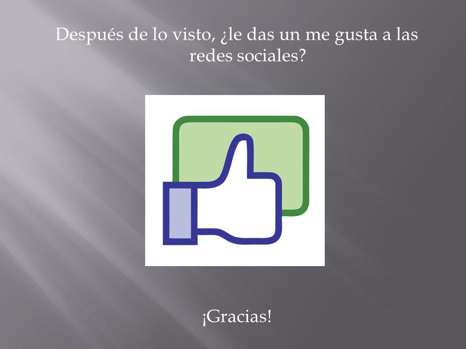 Después de lo visto, ¿le das un me gusta a las redes sociales? ¡Gracias!