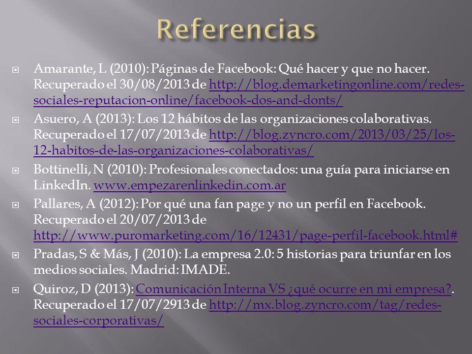 Amarante, L (2010): Páginas de Facebook: Qué hacer y que no hacer. Recuperado el 30/08/2013 de http://blog.demarketingonline.com/redes- sociales-reput