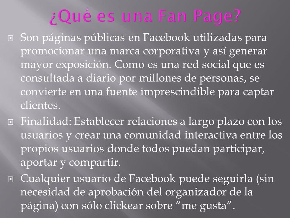 Son páginas públicas en Facebook utilizadas para promocionar una marca corporativa y así generar mayor exposición.