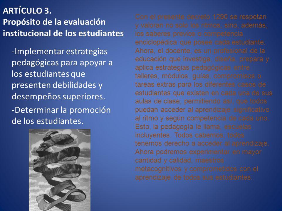 ARTÍCULO 3. Propósito de la evaluación institucional de los estudiantes -Implementar estrategias pedagógicas para apoyar a los estudiantes que present