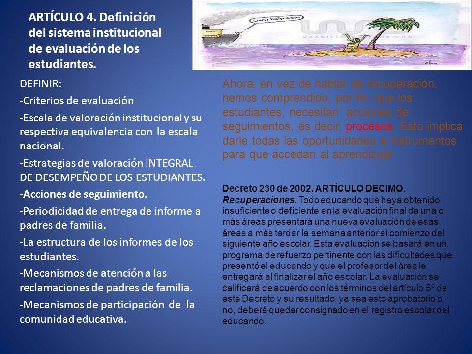 ARTÍCULO 4. Definición del sistema institucional de evaluación de los estudiantes. DEFINIR: -Criterios de evaluación -Escala de valoración institucion