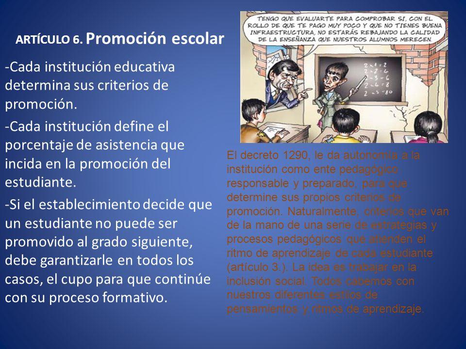 ARTÍCULO 6. Promoción escolar -Cada institución educativa determina sus criterios de promoción. -Cada institución define el porcentaje de asistencia q
