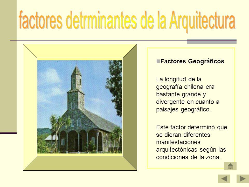 Factores Geográficos La longitud de la geografía chilena era bastante grande y divergente en cuanto a paisajes geográfico. Este factor determinó que s