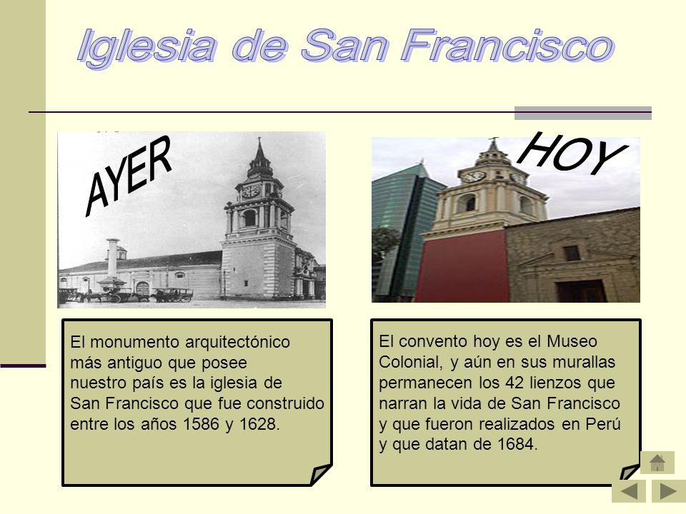El monumento arquitectónico más antiguo que posee nuestro país es la iglesia de San Francisco que fue construido entre los años 1586 y 1628. El conven
