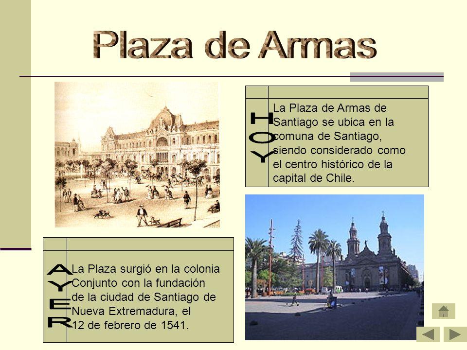 La Plaza surgió en la colonia Conjunto con la fundación de la ciudad de Santiago de Nueva Extremadura, el 12 de febrero de 1541. La Plaza de Armas de