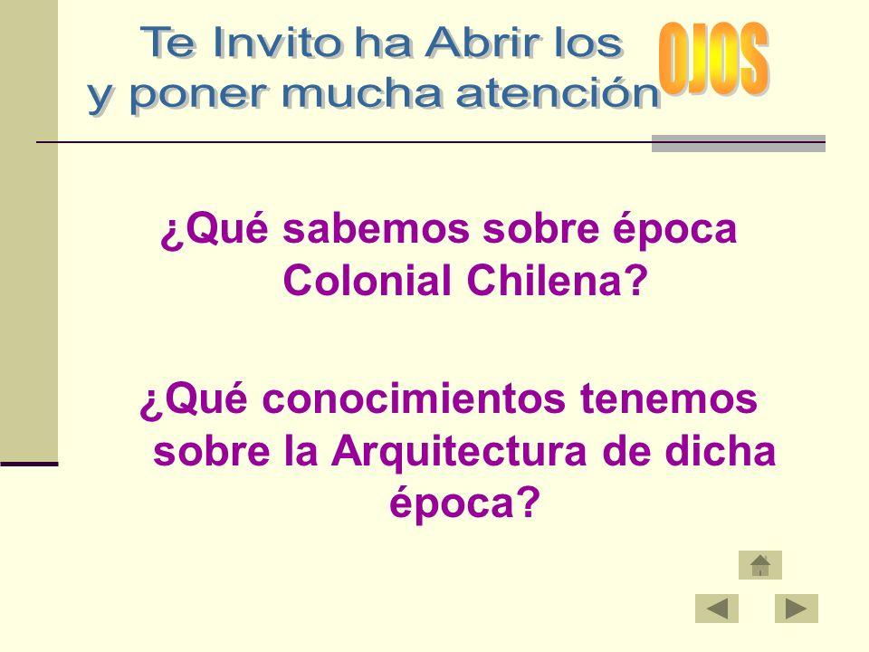 ¿Qué sabemos sobre época Colonial Chilena? ¿Qué conocimientos tenemos sobre la Arquitectura de dicha época?