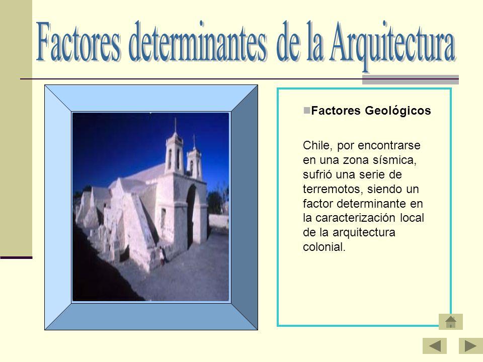 Factores Geológicos Chile, por encontrarse en una zona sísmica, sufrió una serie de terremotos, siendo un factor determinante en la caracterización lo