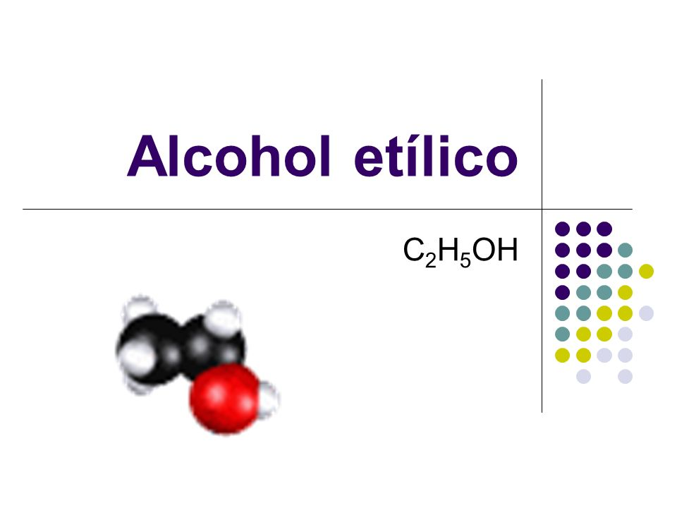 Alcohol etílico C 2 H 5 OH