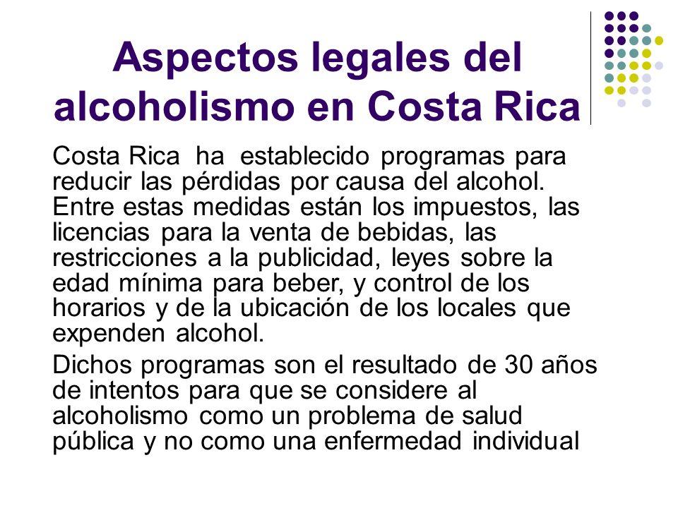 Aspectos legales del alcoholismo en Costa Rica Costa Rica ha establecido programas para reducir las pérdidas por causa del alcohol. Entre estas medida