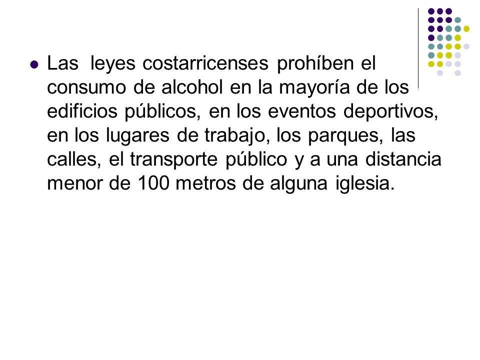 Las leyes costarricenses prohíben el consumo de alcohol en la mayoría de los edificios públicos, en los eventos deportivos, en los lugares de trabajo,