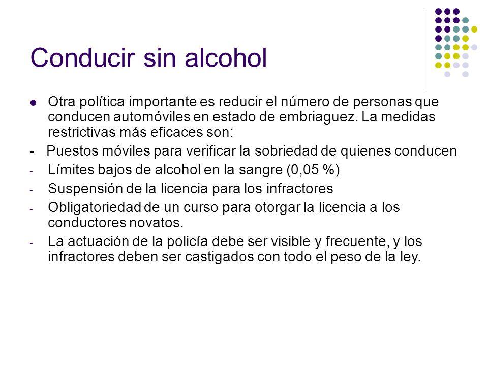 Conducir sin alcohol Otra política importante es reducir el número de personas que conducen automóviles en estado de embriaguez. La medidas restrictiv