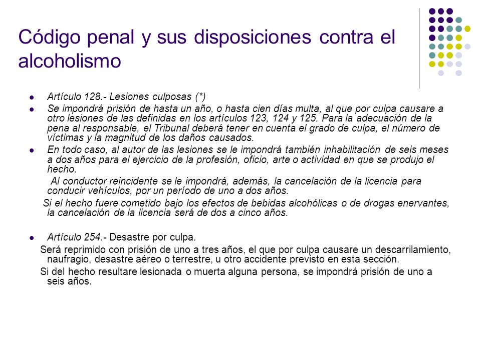 Código penal y sus disposiciones contra el alcoholismo Artículo 128.- Lesiones culposas (*) Se impondrá prisión de hasta un año, o hasta cien días mul