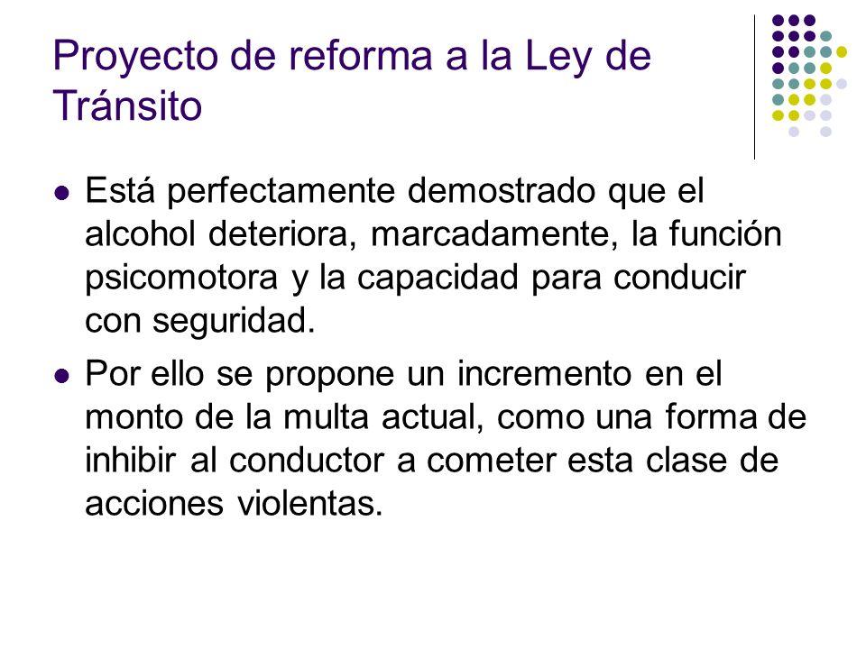 Proyecto de reforma a la Ley de Tránsito Está perfectamente demostrado que el alcohol deteriora, marcadamente, la función psicomotora y la capacidad p