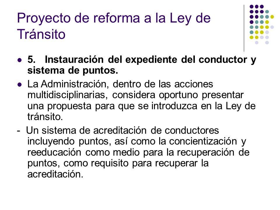 Proyecto de reforma a la Ley de Tránsito 5.Instauración del expediente del conductor y sistema de puntos. La Administración, dentro de las acciones mu