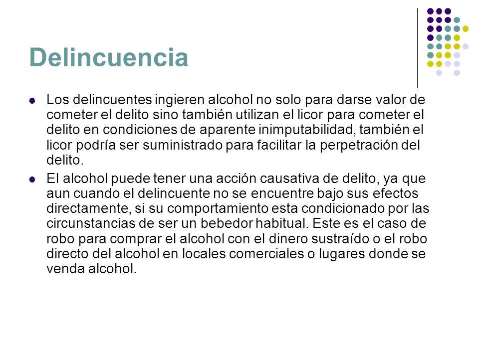 Delincuencia Los delincuentes ingieren alcohol no solo para darse valor de cometer el delito sino también utilizan el licor para cometer el delito en