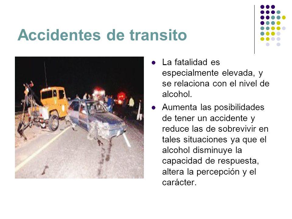 Accidentes de transito La fatalidad es especialmente elevada, y se relaciona con el nivel de alcohol. Aumenta las posibilidades de tener un accidente