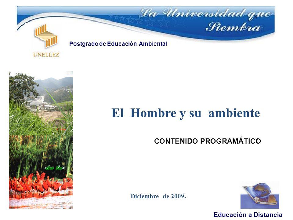 Objetivo General Educación a Distancia Postgrado de Educación Ambiental Suministrar herramientas técnicas para desarrollar estrategias educativo ambientales, en el ámbito formal y no formal de la educación, que mejorar la relación hombre ambiente.