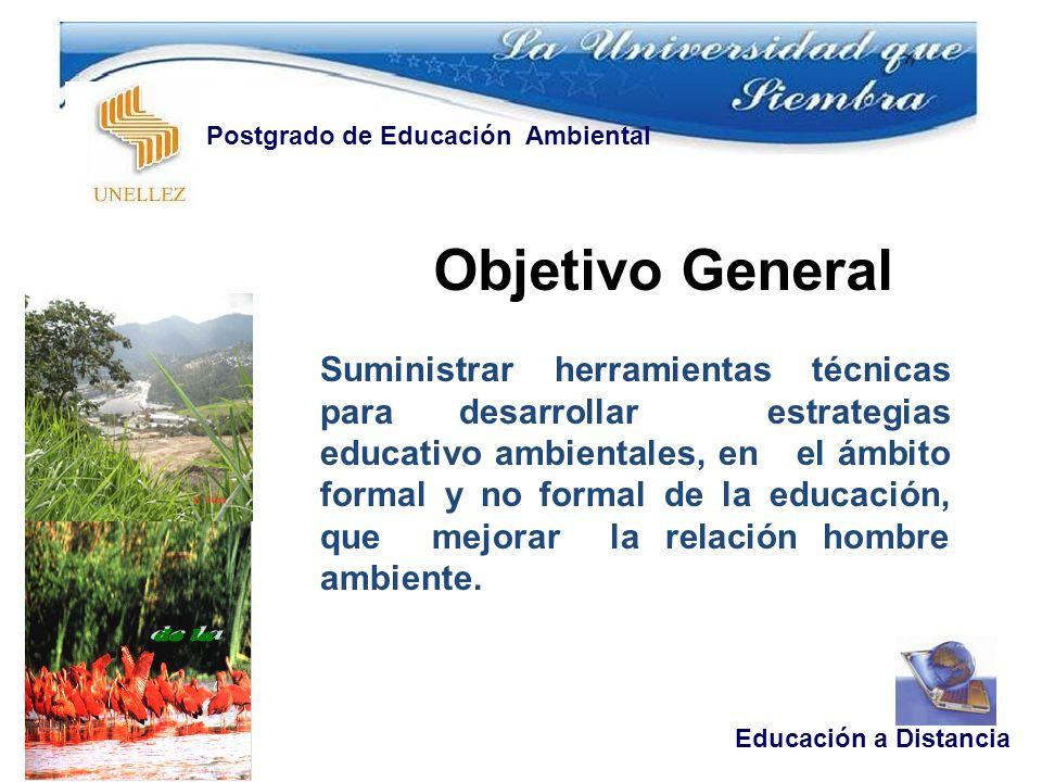 Objetivo General Educación a Distancia Postgrado de Educación Ambiental Suministrar herramientas técnicas para desarrollar estrategias educativo ambie