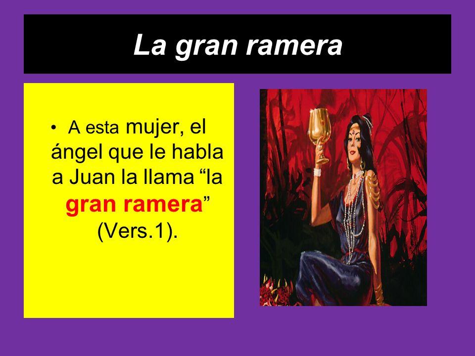La gran ramera A esta mujer, el ángel que le habla a Juan la llama la gran ramera (Vers.1).