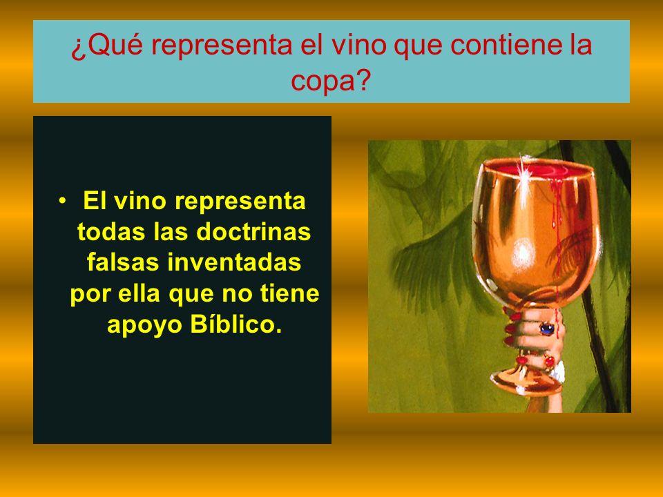 ¿Qué representa el vino que contiene la copa? El vino representa todas las doctrinas falsas inventadas por ella que no tiene apoyo Bíblico.
