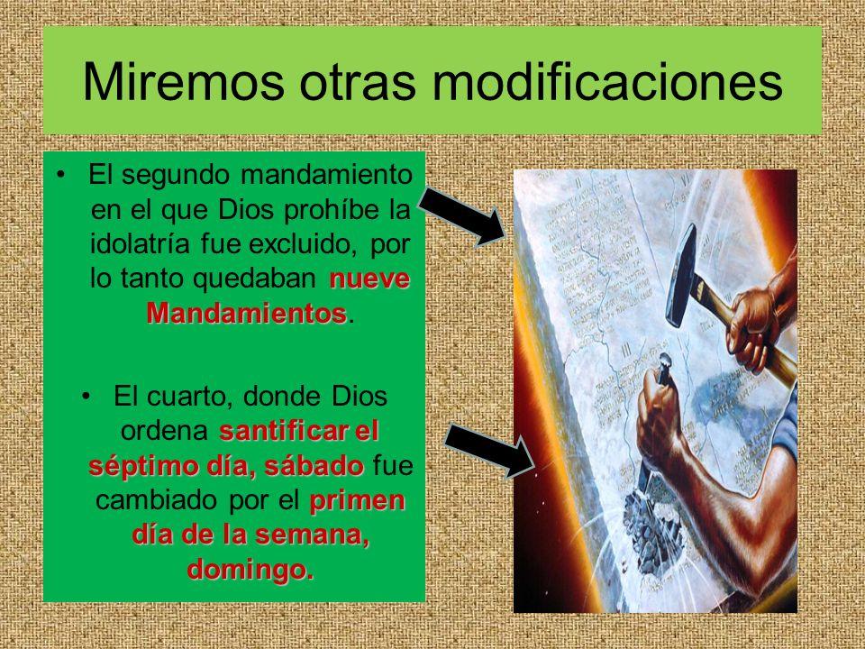Miremos otras modificaciones nueve MandamientosEl segundo mandamiento en el que Dios prohíbe la idolatría fue excluido, por lo tanto quedaban nueve Ma