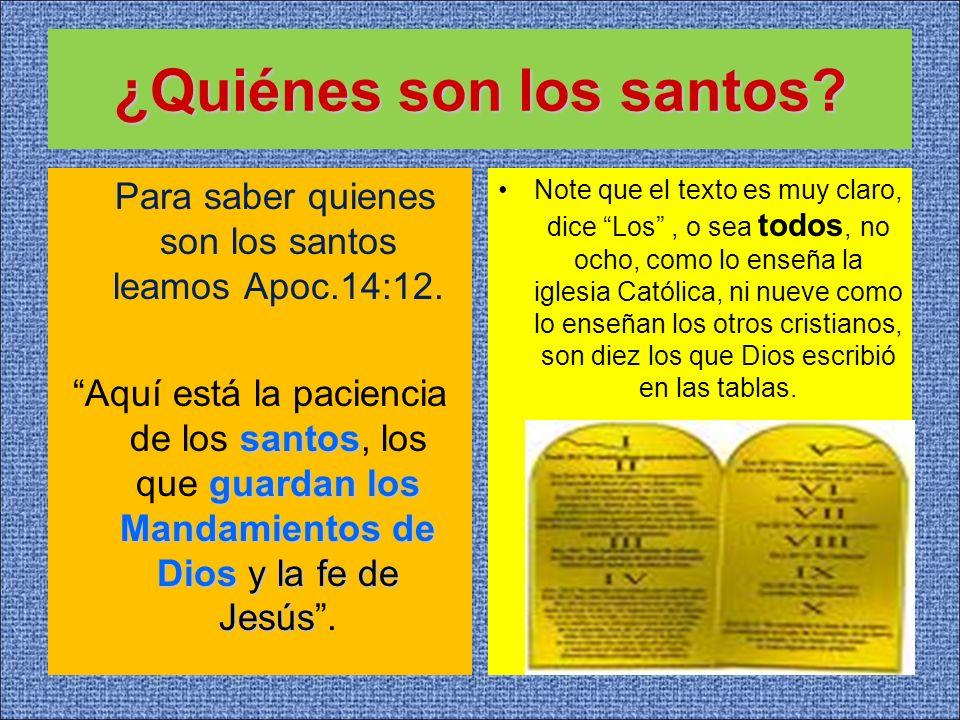 ¿Quiénes son los santos? Para saber quienes son los santos leamos Apoc.14:12. santos guardan los Mandamientos de Dios y la fe de Jesús Aquí está la pa