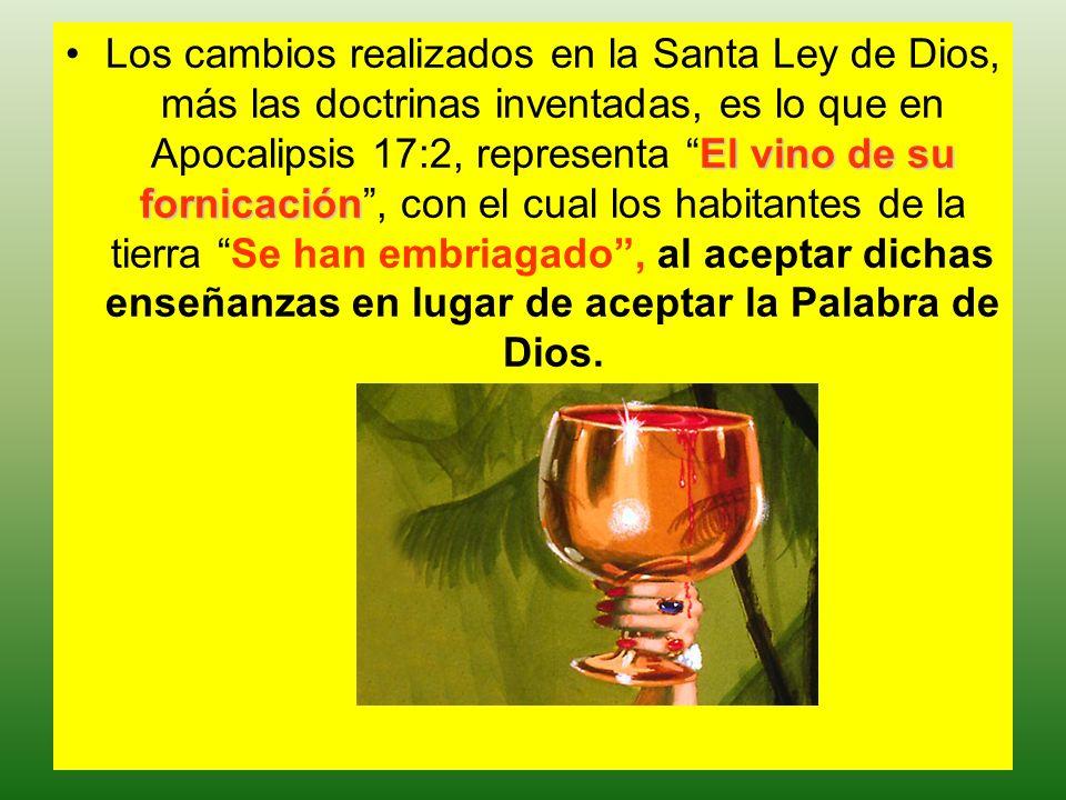El vino de su fornicaciónLos cambios realizados en la Santa Ley de Dios, más las doctrinas inventadas, es lo que en Apocalipsis 17:2, representa El vi