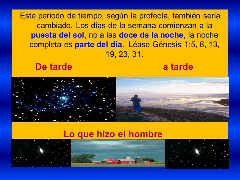 Los días de la semana comienzan a la puesta del soldoce de la noche parte del día Este periodo de tiempo, según la profecía, también seria cambiado. L