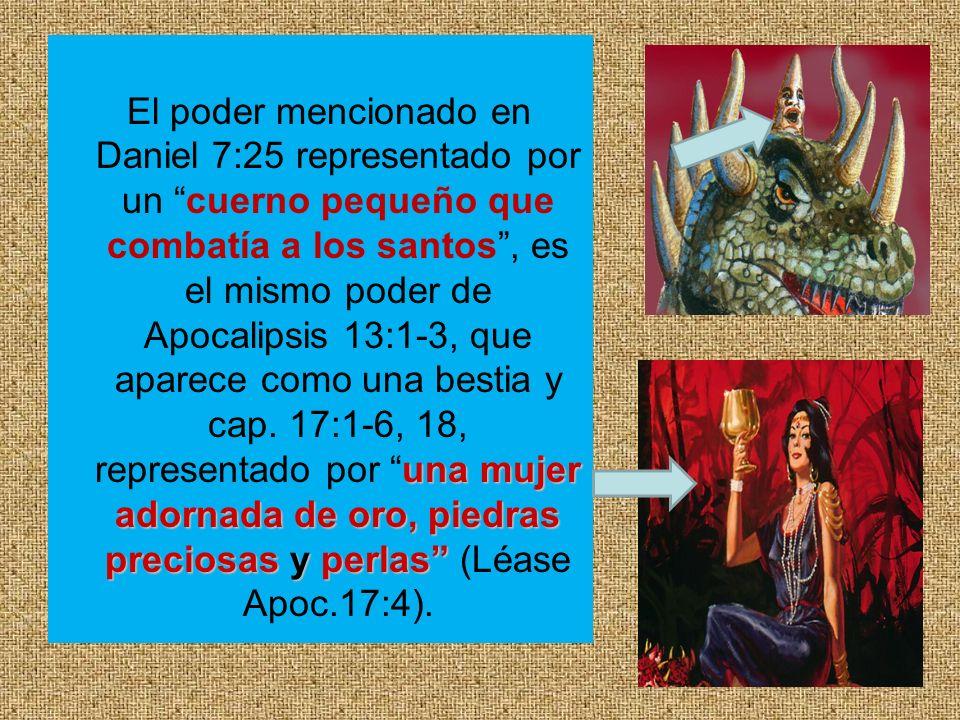 una mujer adornada de oro, piedras preciosas y perlas El poder mencionado en Daniel 7:25 representado por un cuerno pequeño que combatía a los santos,