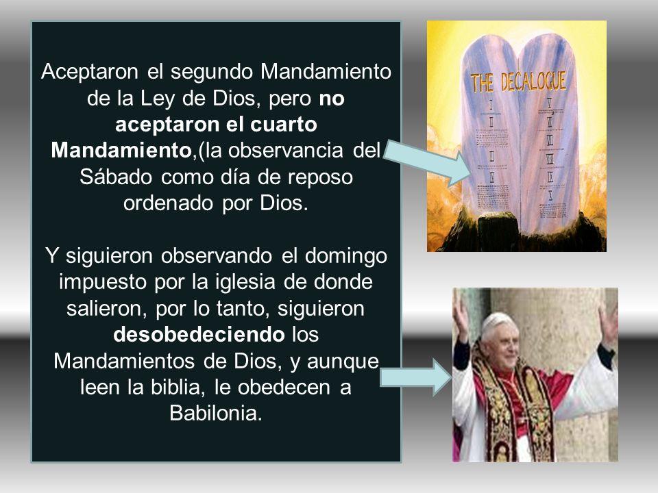 Aceptaron el segundo Mandamiento de la Ley de Dios, pero no aceptaron el cuarto Mandamiento,(la observancia del Sábado como día de reposo ordenado por