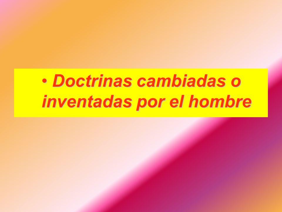 Doctrinas cambiadas o inventadas por el hombreDoctrinas cambiadas o inventadas por el hombre