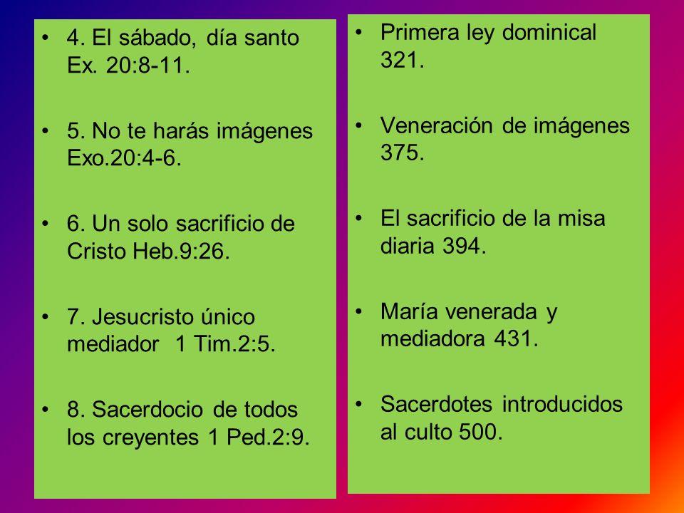 4. El sábado, día santo Ex. 20:8-11. 5. No te harás imágenes Exo.20:4-6. 6. Un solo sacrificio de Cristo Heb.9:26. 7. Jesucristo único mediador 1 Tim.