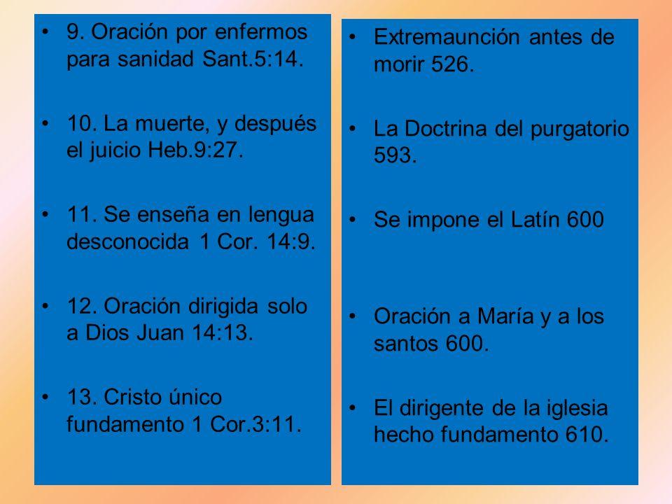 9. Oración por enfermos para sanidad Sant.5:14. 10. La muerte, y después el juicio Heb.9:27. 11. Se enseña en lengua desconocida 1 Cor. 14:9. 12. Orac