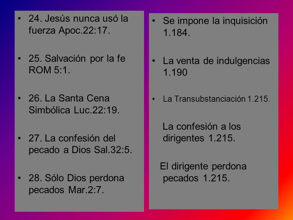 24. Jesús nunca usó la fuerza Apoc.22:17. 25. Salvación por la fe ROM 5:1. 26. La Santa Cena Simbólica Luc.22:19. 27. La confesión del pecado a Dios S