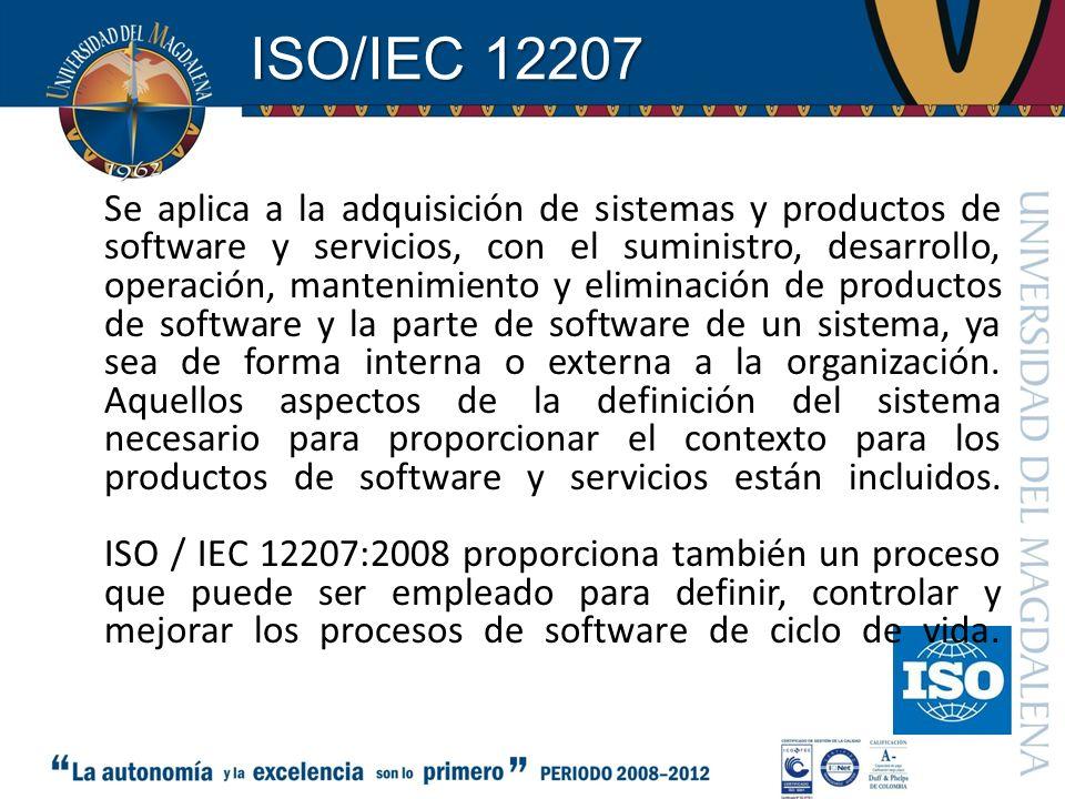 ISO/IEC 12207 Se aplica a la adquisición de sistemas y productos de software y servicios, con el suministro, desarrollo, operación, mantenimiento y el