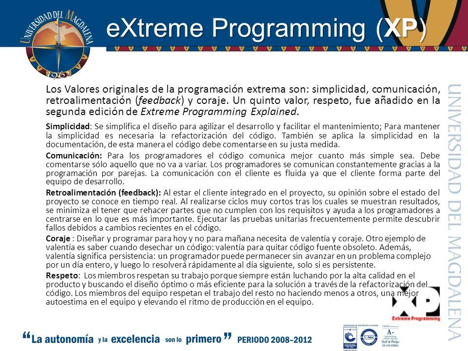 eXtreme Programming (XP) Los Valores originales de la programación extrema son: simplicidad, comunicación, retroalimentación (feedback) y coraje. Un q