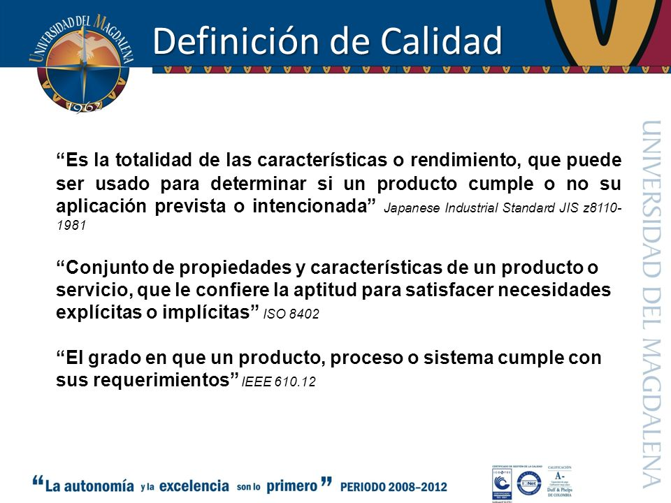 Definición de Calidad Es la totalidad de las características o rendimiento, que puede ser usado para determinar si un producto cumple o no su aplicaci