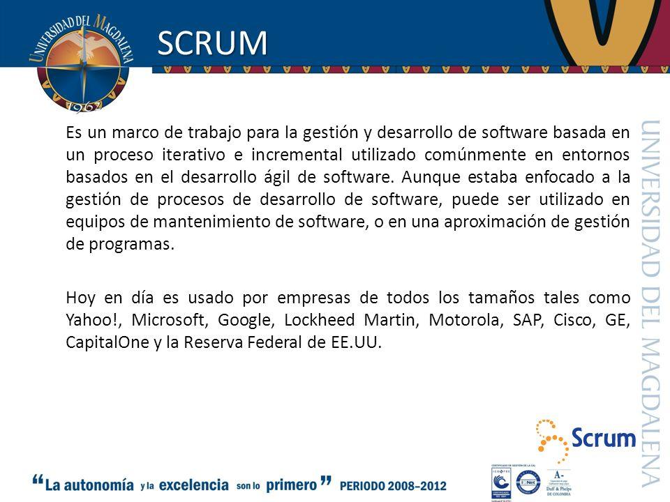 SCRUM Es un marco de trabajo para la gestión y desarrollo de software basada en un proceso iterativo e incremental utilizado comúnmente en entornos ba