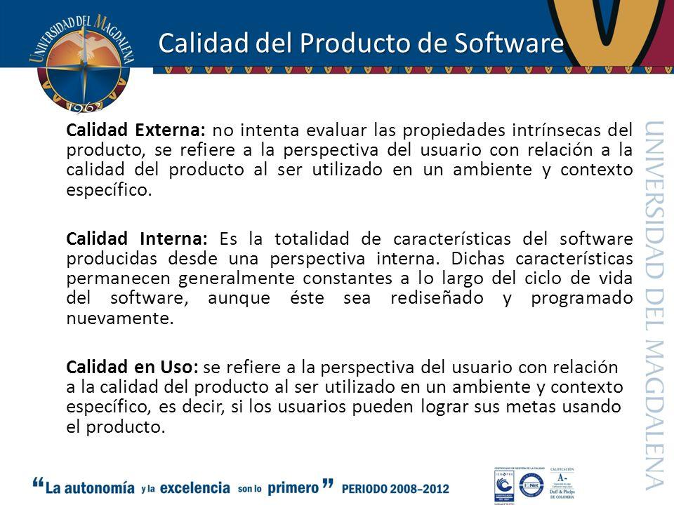 Calidad del Producto de Software Calidad Externa: no intenta evaluar las propiedades intrínsecas del producto, se refiere a la perspectiva del usuario