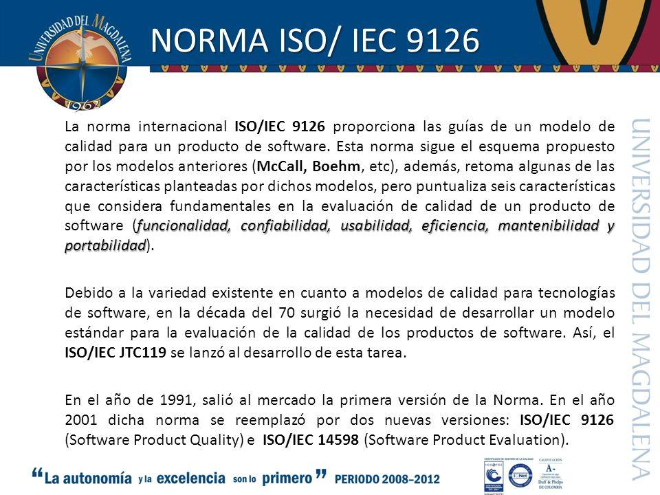 NORMA ISO/ IEC 9126 funcionalidad, confiabilidad, usabilidad, eficiencia, mantenibilidad y portabilidad La norma internacional ISO/IEC 9126 proporcion
