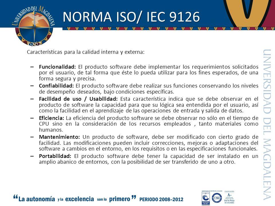 NORMA ISO/ IEC 9126 Características para la calidad interna y externa: – Funcionalidad: El producto software debe implementar los requerimientos solic