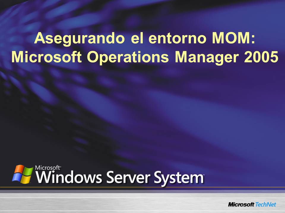Asegurando el entorno MOM: Microsoft Operations Manager 2005