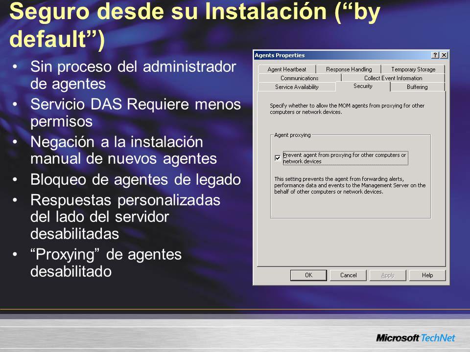 Seguro desde su Instalación (by default) Sin proceso del administrador de agentes Servicio DAS Requiere menos permisos Negación a la instalación manua