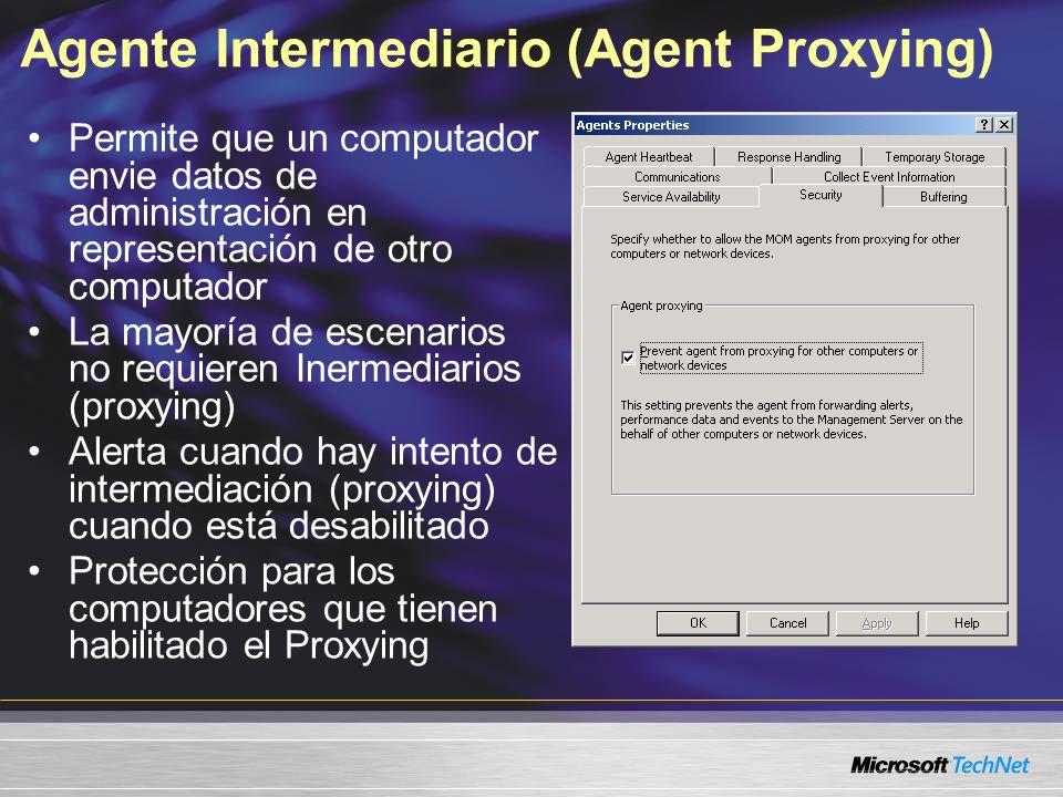 Agente Intermediario (Agent Proxying) Permite que un computador envie datos de administración en representación de otro computador La mayoría de escenarios no requieren Inermediarios (proxying) Alerta cuando hay intento de intermediación (proxying) cuando está desabilitado Protección para los computadores que tienen habilitado el Proxying